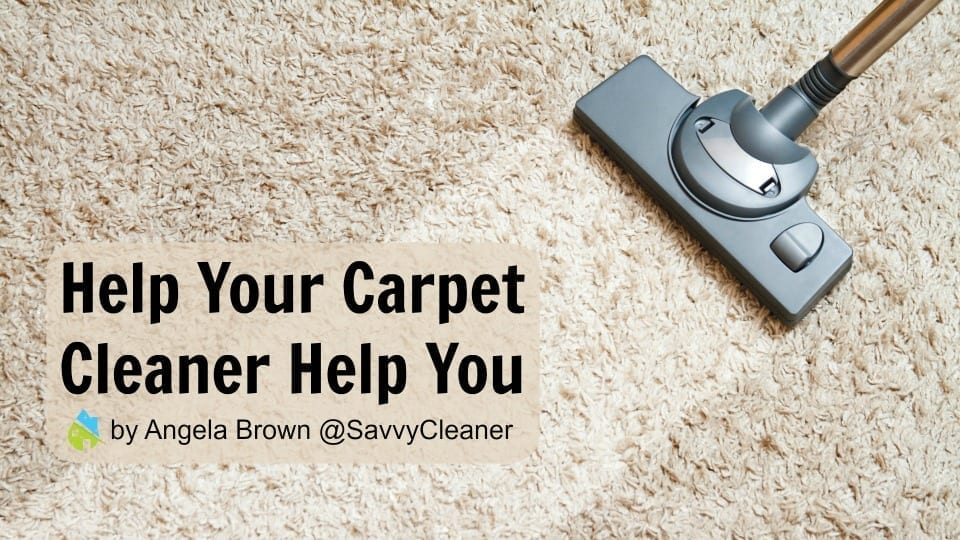 Help Your Carpet Cleaner Help You
