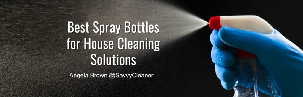 Best Spray Bottles, Ask a House Cleaner with Angela Brown, Savvy Cleaner