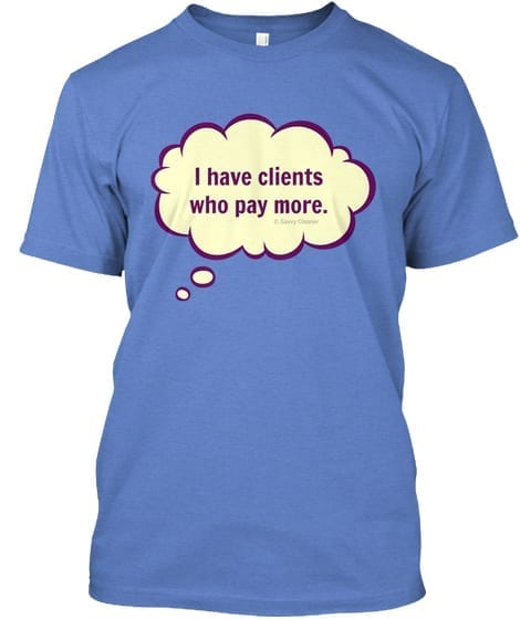 I Have Clients Who Pay More T-Shirt, Fun Cleaning Humor by Savvy Cleaner