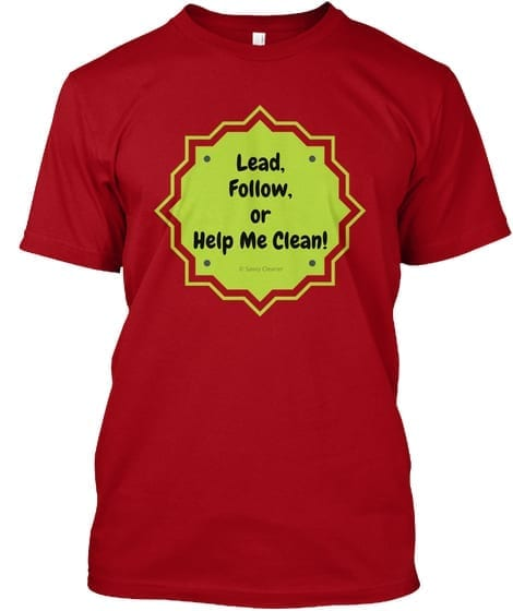 Lead, Follow or Help Me Clean T-Shirt, Fun Cleaning Humor by Savvy Cleaner