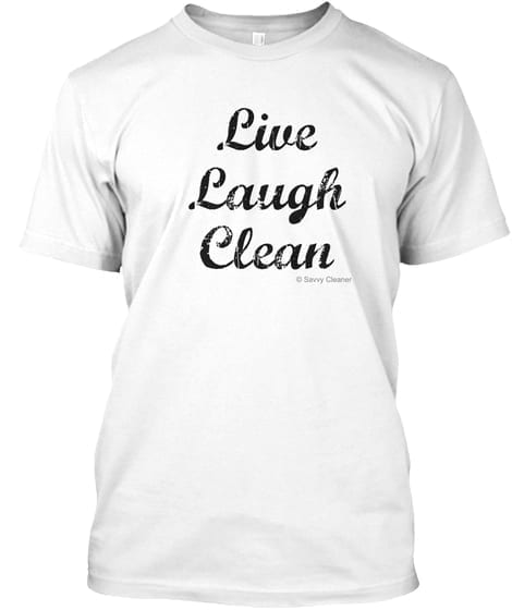 Live Laugh Clean T-Shirt, Fun Cleaning Humor by Savvy Cleaner