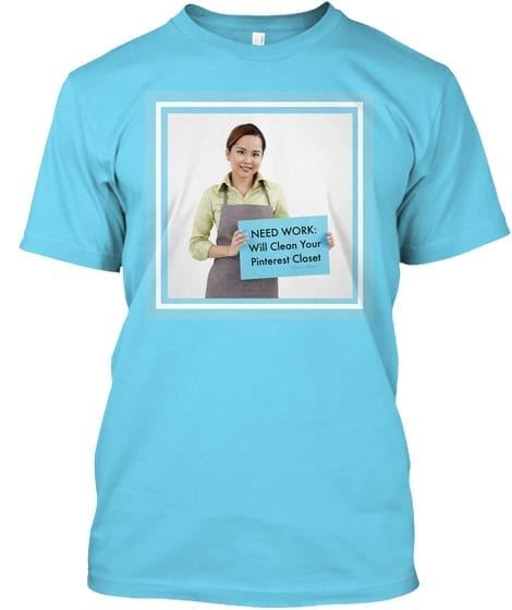 Need Work Will Clean Your Pinterest Closet T-Shirt Fun Cleaning Humor by Savvy Cleaner