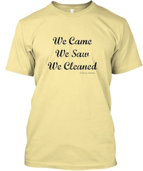 We Came We Saw We Cleaned T-Shirt, Fun Cleaning Humor by Savvy Cleaner